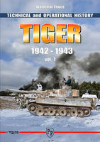 Tiger I  1942 - 1943 vol. 1 - Technical and Operational History - Waldemar Trojca